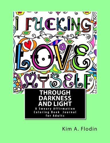 Download I F*cking Love Myself Through Darkness & Light: A Sweary Affirmation Coloring Book Journal for Adults PDF