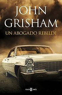 Un abogado rebelde par John Grisham