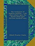 img - for The treatment of diabetes mellitus : with observations upon the disease based upon thirteen hundred cases book / textbook / text book