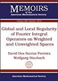 Global and Local Regularity of Fourier Integral Operators on Weighted and Unweighted Spaces, David Dos Santos Ferreira and Wolfgang Staubach, 0821891197