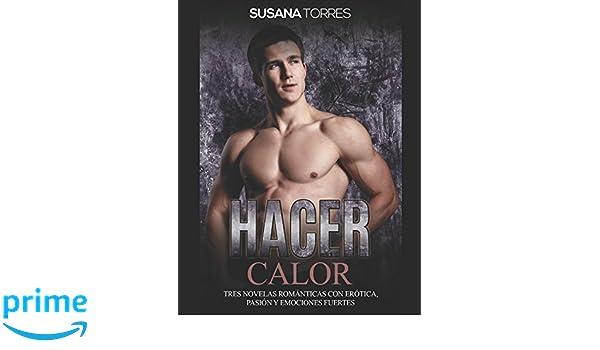 Amazon.com: Hacer Calor: Tres Novelas Románticas con Erótica, Pasión y Emociones Fuertes (Colección de Romance y Erótica) (Spanish Edition) (9781522044291): ...