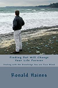 Finding Out Will Change Your Life Forever: Dealing with the Knowledge You are Face Blind