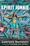 Spirit Junkie: A Radical Road to Self-Love and Miracles