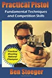 Practical Pistol: Fundamental Techniques and Competition Skills