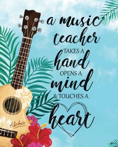 Music Teachers Record Book - A music teacher takes a hand opens a mind & touches a heart: Music Teacher calendar Weekly and Monthly Teacher Planner,  Lesson Planner and Record ... Teacher Planner 2018-2019 Series) (Volume 4)