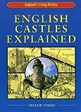 English Castles Explained, Yorke, Trevor, 1853068195