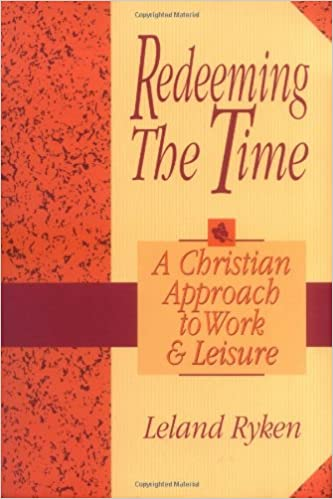 Redeeming the Time: A Christian Approach to Work and Leisure: Leland