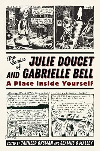 The Comics of Julie Doucet and Gabrielle Bell: A Place inside Yourself (Critical Approaches to Comics Artists Series) Tahneer Oksman