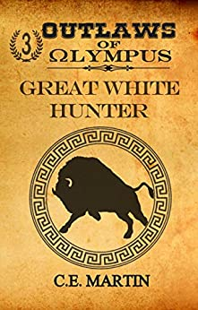 Outlaws of Olympus: Great White Hunter by [Martin, C.E.]