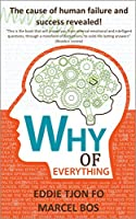 Why of Everything: The cause of human failure and success revealed! (First edition Book 1) (English Edition)