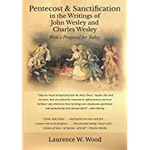 Pentecost & Sanctification in the Writings of John Wesley and Charles Wesley with a Proposal for Today