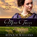 Most Truly: A Pride and Prejudice Novella Audiobook by Reina M. Williams Narrated by Kate Sample