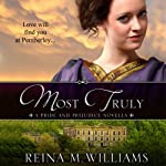 Most Truly: A Pride and Prejudice Novella | Reina M. Williams