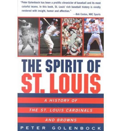 Louis Cardinals Book Cover - [ The Spirit of St. Louis: A History of the St. Louis Cardinals and Browns Golenbock, Peter ( Author ) ] { Paperback } 2001