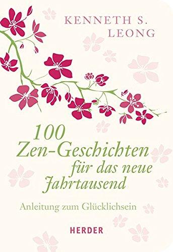 100 Zen-Geschichten für das neue Jahrtausend: Anleitung zum Glücklichsein (HERDER spektrum, Band 7206)
