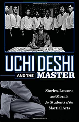Uchi Deshi and the Master: Stories, Lessons and Morals for Students of the Martial Arts