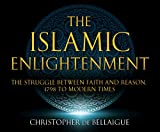 The Islamic Enlightenment: The Struggle Between Faith and Reason: 1798 to Modern Times (1st Ed.)