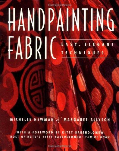 Handpainting Fabric: Easy, Elegant Techniques