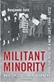 Militant Minority : Militant Workers and Political Change in British Columbia, Isitt, Benjamin, 1442611057