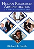Human Resources Administration: A School Based Perspective, Richard Smith, 1596670894