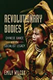 "Emily Wilcox, ""Revolutionary Bodies: Chinese Dance and the Socialist Legacy"" (U California Press, 2018)"