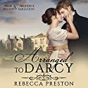 Arranged to Darcy Audiobook by Rebecca Preston, A Lady Narrated by Tanya Brown