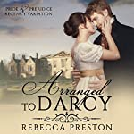 Arranged to Darcy | Rebecca Preston,A Lady