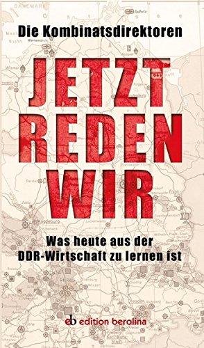 Jetzt reden wir: Was heute aus der DDR-Wirtschaft zu lernen ist (edition berolina)