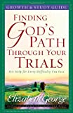 Finding God's Path Through Your Trials Growth and Study Guide, Elizabeth George, 0736916520
