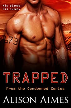 Trapped: A SciFi Convict Romance (The Condemned Book 1) by [Aimes, Alison]