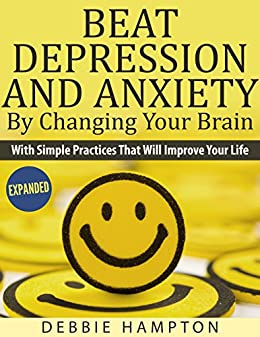 Amazon beat depression and anxiety by changing your brain beat depression and anxiety by changing your brain with simple practices that will improve your fandeluxe Ebook collections