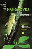 A Guide to the Mangroves of Singapore II