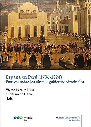 España en Perú 1796-1824 : Ensayos sobre los últimos gobiernos virreinales Historia Contemporánea de América: Amazon.es: Peralta Ruiz, Víctor, Haro Romero, Dionisio de: Libros