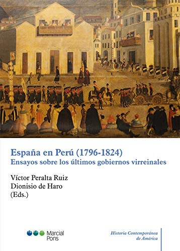España en Perú 1796-1824 : Ensayos sobre los últimos gobiernos ...