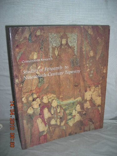 Conservation Research: Studies of Fifteenth- to Nineteenth-Century Tapestry (Studies in the History of (19th Century Tapestry)