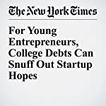 For Young Entrepreneurs, College Debts Can Snuff Out Startup Hopes | John F. Wasik