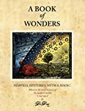 A Book of Wonders: Marvels, Mysteries, Myth and Magic