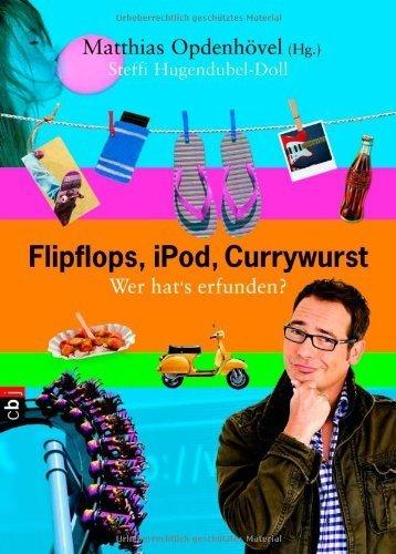 Flipflops, iPod, Currywurst: Wer hat's erfunden? von Matthias Opdenhövel (Herausgeber), Steffi Hugendubel-Doll (2. April 2012) Gebundene Ausgabe Gebundenes Buch – 1600 B010IONCZ2