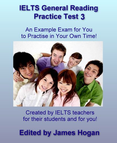 IELTS General Reading Practice Test 3. An Example Exam for You to Practise in Your Spare Time: Created by IELTS teachers for their students and for you! (General IELTS Practice Tests) Pdf