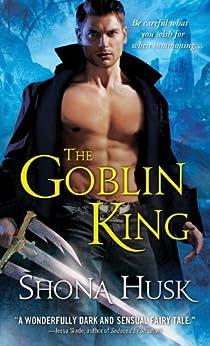 The Goblin King (Shadowlands Book 1) by [Husk, Shona]