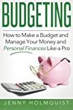 img - for Budgeting: How to Make a Budget and Manage Your Money and Personal Finances Like a Pro (Budgeting, Money Management, Personal Finance, Planning Guide) book / textbook / text book