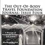 The Out-Of-Body Travel Foundation Journal, Issue Four: A Menage Of Wonderful Writers And Artists | Marilynn Hughes
