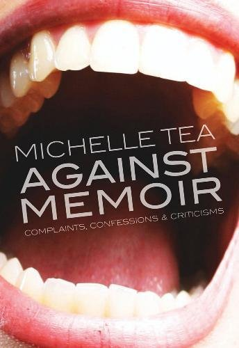 Image of Against Memoir: Complaints, Confessions & Criticisms