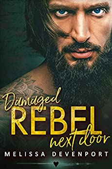 Damaged Rebel Next Door: A Neighbor Rebel Romance by [Devenport, Melissa]