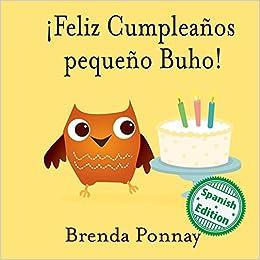 Feliz Cumpleaños pequeño Buho! (Spanish Edition): Brenda ...