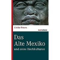 Das Alte Mexiko: und seine Hochkulturen (marixwissen)