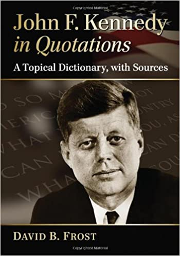 Amazon.com: John F. Kennedy in Quotations: A Topical Dictionary ...