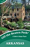 Arkansas Off the Beaten Path®: A Guide to Unique Places, Tenth Edition (Off the Beaten Path Series)