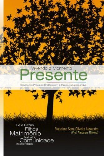 Vivendo o Momento Presente: Conciliando os Princpios Cristos com a Psicologia Neocognitiva (Portuguese Edition)