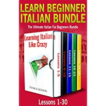 Learn Beginner Italian Bundle – The Ultimate Italian For Beginners Bundle: Lessons 1 to 30 Learning Italian Like Crazy